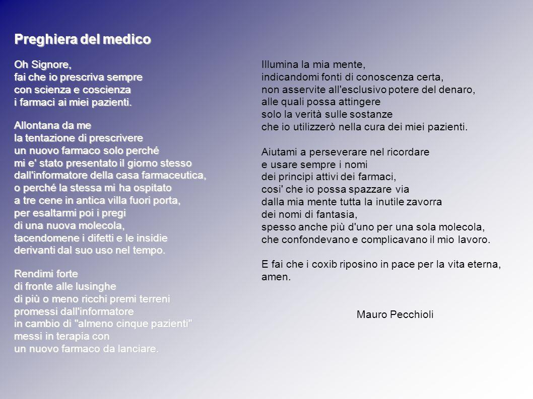 Preghiera del medico Oh Signore, fai che io prescriva sempre con scienza e coscienza i farmaci ai miei pazienti. Allontana da me la tentazione di pres