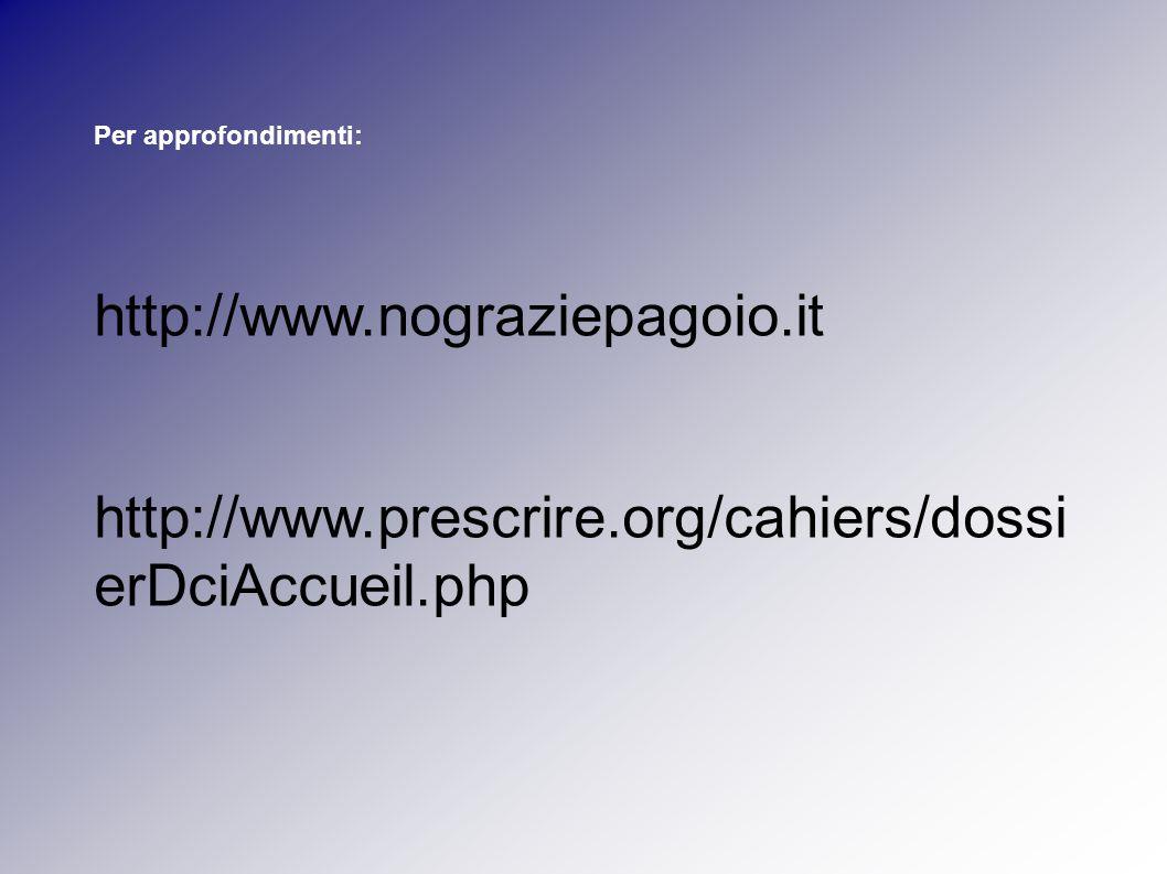 Per approfondimenti: http://www.nograziepagoio.it http://www.prescrire.org/cahiers/dossi erDciAccueil.php
