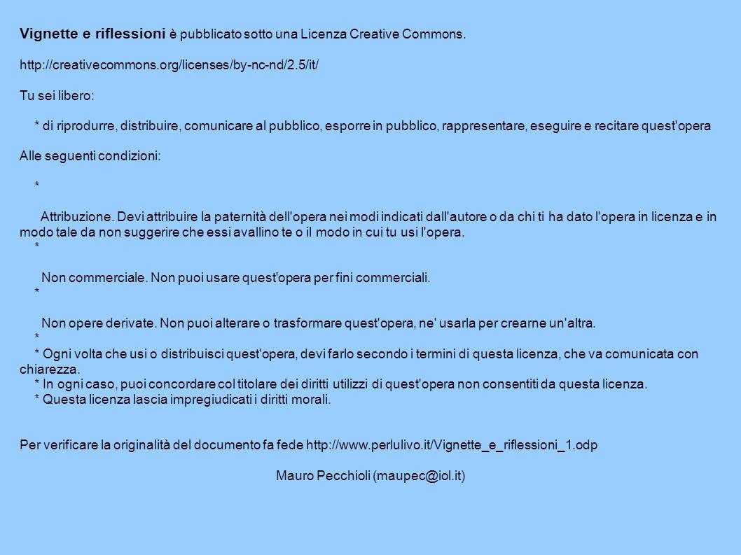 Vignette e riflessioni è pubblicato sotto una Licenza Creative Commons. http://creativecommons.org/licenses/by-nc-nd/2.5/it/ Tu sei libero: * di ripro