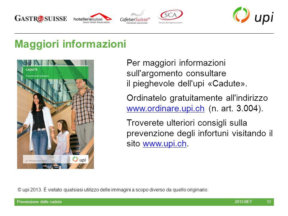 Maggiori informazioni 2013-BET Prevenzione delle cadute 13 Per maggiori informazioni sull'argomento consultare il pieghevole dell'upi «Cadute». Ordina