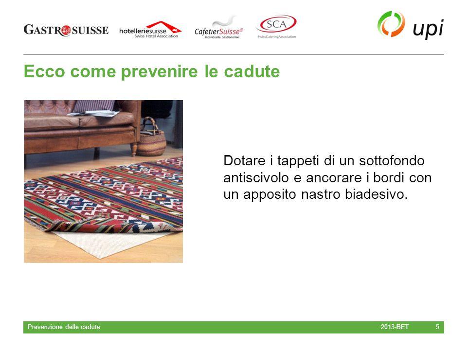 Ecco come prevenire le cadute 2013-BET Prevenzione delle cadute 5 Dotare i tappeti di un sottofondo antiscivolo e ancorare i bordi con un apposito nas