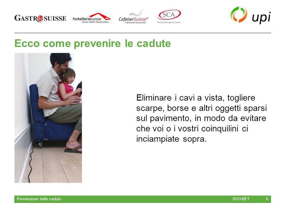 Ecco come prevenire le cadute 2013-BET Prevenzione delle cadute 6 Eliminare i cavi a vista, togliere scarpe, borse e altri oggetti sparsi sul paviment