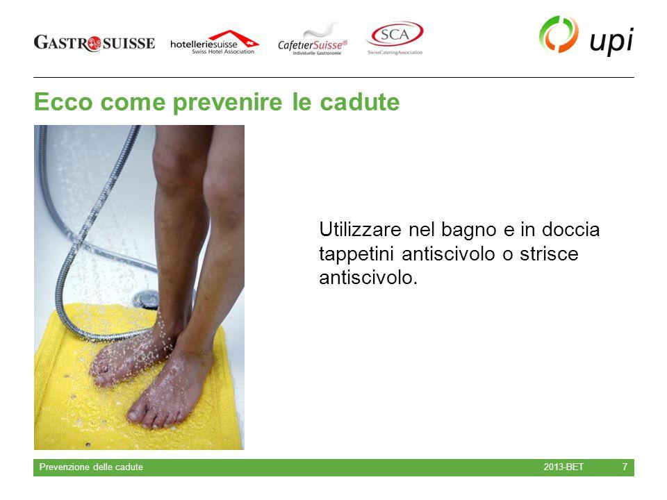 Ecco come prevenire le cadute 2013-BET Prevenzione delle cadute 8 Mantenere il pavimento pulito e assicurarsi che i liquidi versati vengano immediatamente asciugati.