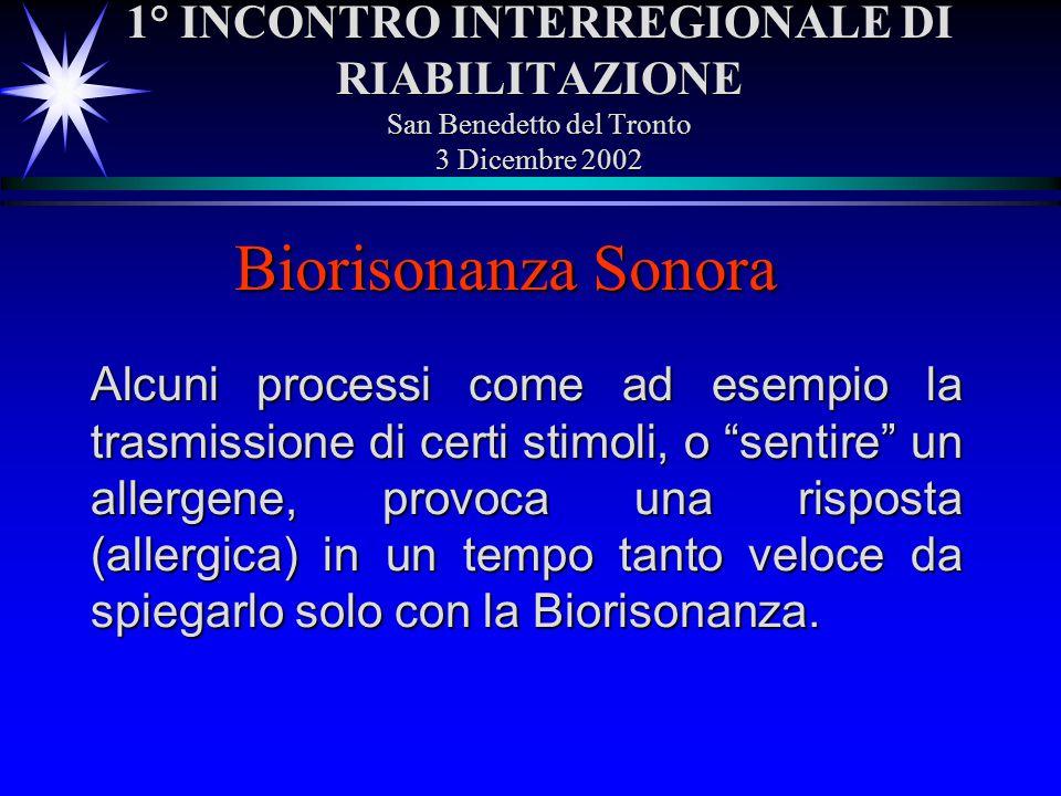1° INCONTRO INTERREGIONALE DI RIABILITAZIONE San Benedetto del Tronto 3 Dicembre 2002 Biorisonanza Sonora Alcuni processi come ad esempio la trasmissi