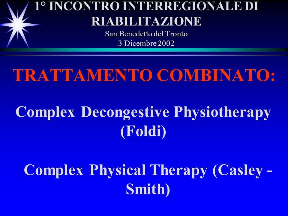 1° INCONTRO INTERREGIONALE DI RIABILITAZIONE San Benedetto del Tronto 3 Dicembre 2002 TRATTAMENTO COMBINATO: Complex Decongestive Physiotherapy (Foldi