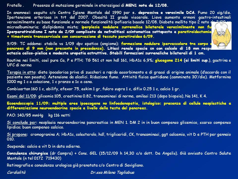 Fratello.Presenza di mutazione germinale in eterozigosi di MEN1 nota da 12/08.