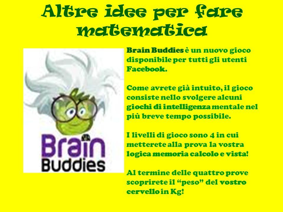 Altre idee per fare matematica Brain Buddies è un nuovo gioco disponibile per tutti gli utenti Facebook.