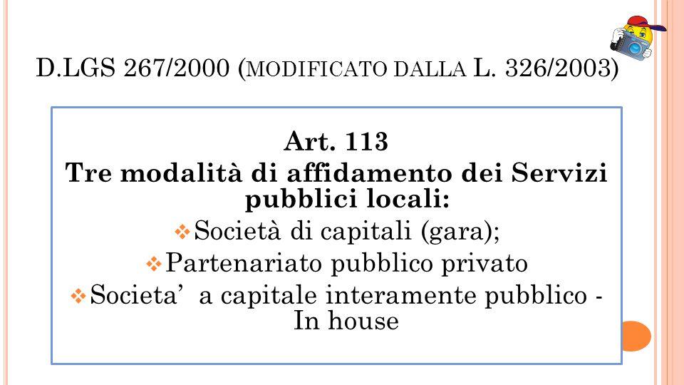 D.LGS 267/2000 ( MODIFICATO DALLA L. 326/2003) Art. 113 Tre modalità di affidamento dei Servizi pubblici locali: Società di capitali (gara); Partenari