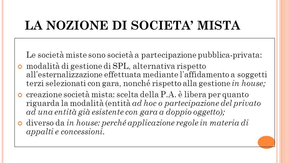 LA NOZIONE DI SOCIETA MISTA Le società miste sono società a partecipazione pubblica-privata: modalità di gestione di SPL, alternativa rispetto alleste