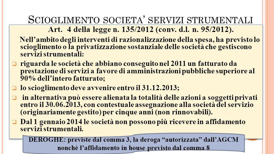S CIOGLIMENTO SOCIETA SERVIZI STRUMENTALI DEROGHE: previste dal comma 3, la deroga autorizzata dallAGCM nonchè laffidamento in house previsto dal comm