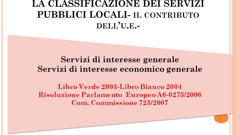 LA CLASSIFICAZIONE DEI SERVIZI PUBBLICI LOCALI- IL CONTRIBUTO DELL U. E.- Servizi di interesse generale Servizi di interesse economico generale Libro