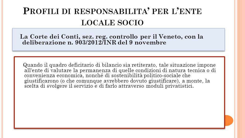 P ROFILI DI RESPONSABILITA PER L ENTE LOCALE SOCIO La Corte dei Conti, sez. reg. controllo per il Veneto, con la deliberazione n. 903/2012/INR del 9 n