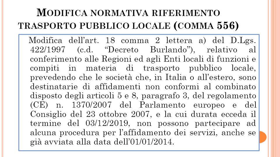 M ODIFICA NORMATIVA RIFERIMENTO TRASPORTO PUBBLICO LOCALE ( COMMA 556) Modifica dellart. 18 comma 2 lettera a) del D.Lgs. 422/1997 (c.d. Decreto Burla