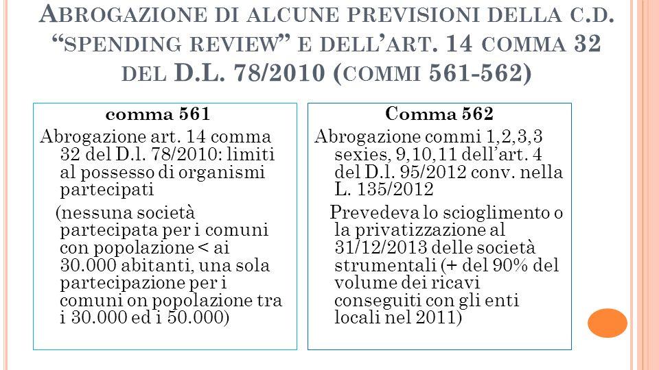 A BROGAZIONE DI ALCUNE PREVISIONI DELLA C. D. SPENDING REVIEW E DELL ART. 14 COMMA 32 DEL D.L. 78/2010 ( COMMI 561-562) comma 561 Abrogazione art. 14