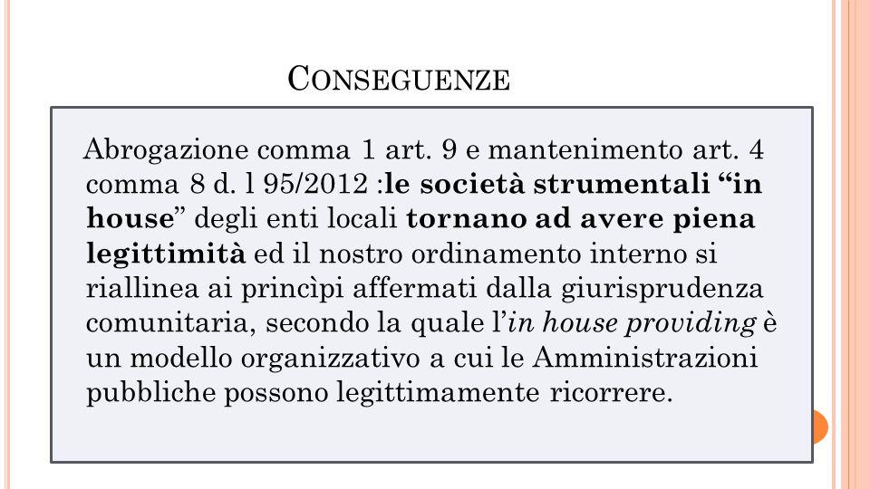 C ONSEGUENZE Abrogazione comma 1 art. 9 e mantenimento art. 4 comma 8 d. l 95/2012 : le società strumentali in house degli enti locali tornano ad aver