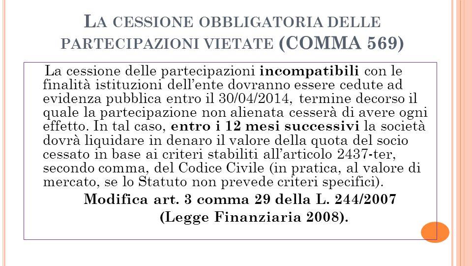 L A CESSIONE OBBLIGATORIA DELLE PARTECIPAZIONI VIETATE (COMMA 569) La cessione delle partecipazioni incompatibili con le finalità istituzioni dellente