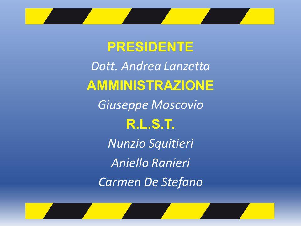 PRESIDENTE Dott. Andrea Lanzetta AMMINISTRAZIONE Giuseppe Moscovio R.L.S.T. Nunzio Squitieri Aniello Ranieri Carmen De Stefano
