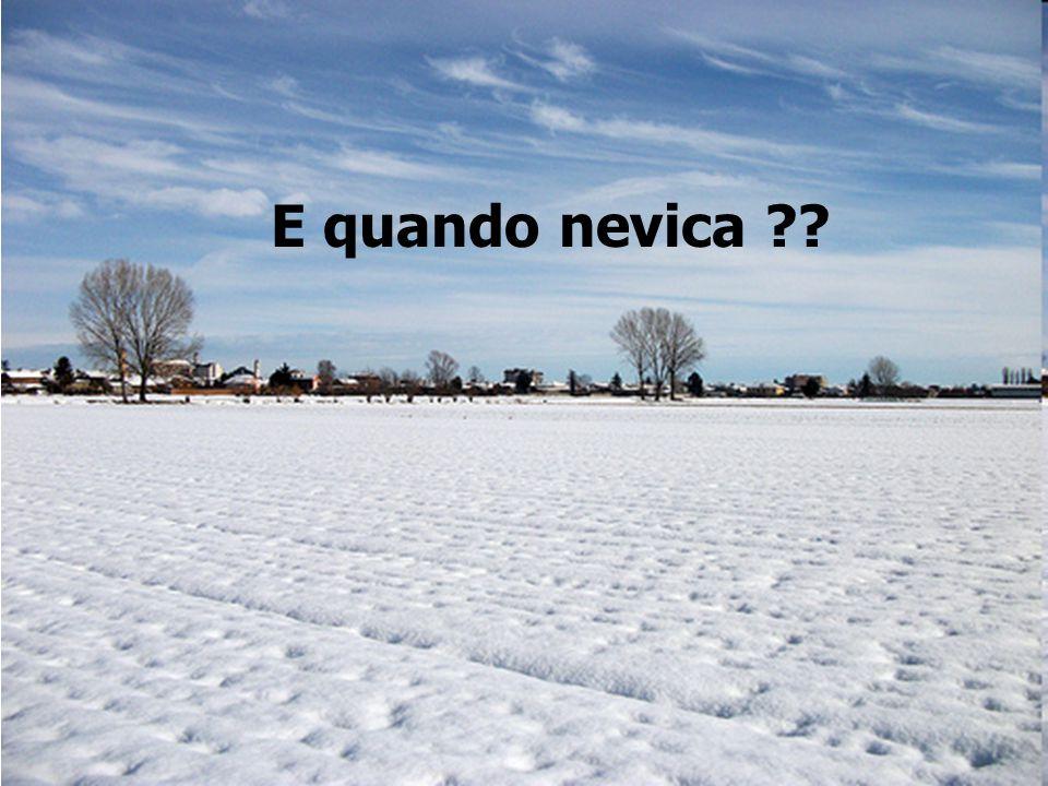 E quando nevica ??