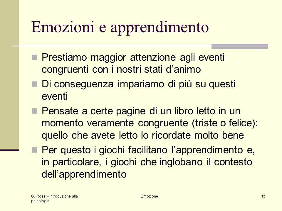 G. Rossi - Introduzione alla psicologia Emozione15 Emozioni e apprendimento Prestiamo maggior attenzione agli eventi congruenti con i nostri stati dan