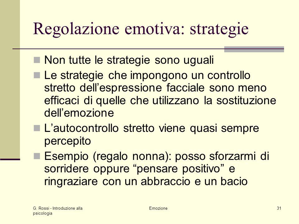 G. Rossi - Introduzione alla psicologia Emozione31 Regolazione emotiva: strategie Non tutte le strategie sono uguali Le strategie che impongono un con