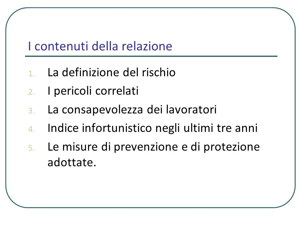 I contenuti della relazione 1. La definizione del rischio 2. I pericoli correlati 3. La consapevolezza dei lavoratori 4. Indice infortunistico negli u