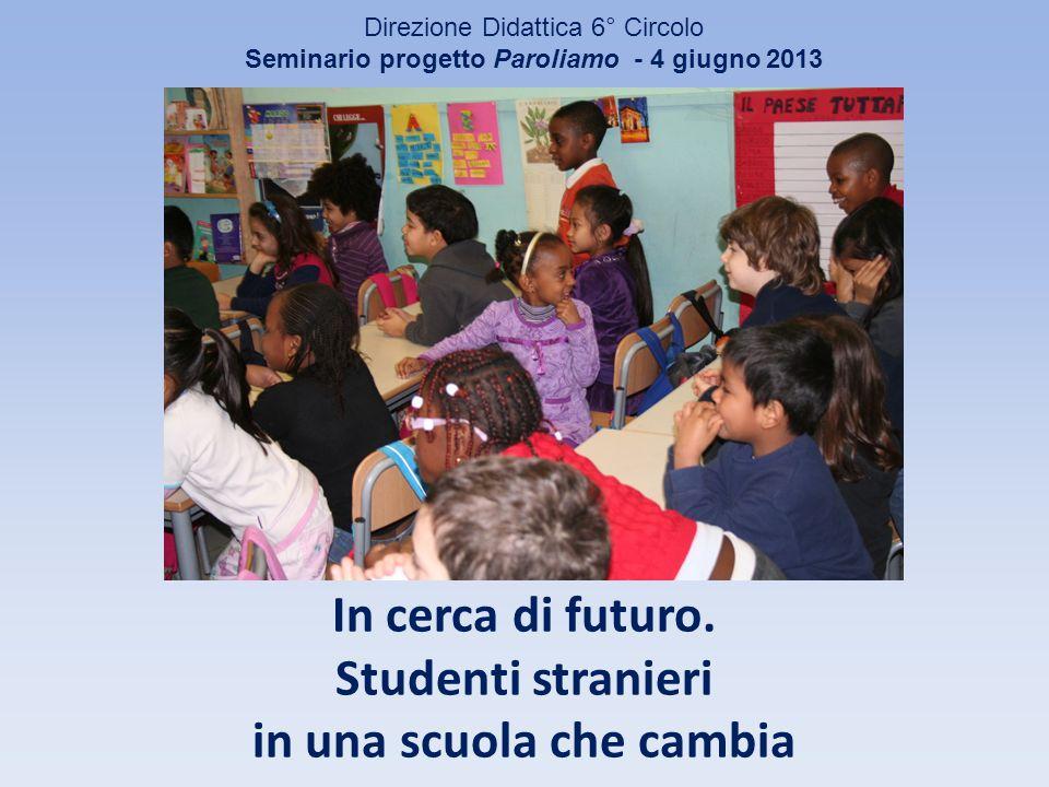 Direzione Didattica 6° Circolo Seminario progetto Paroliamo - 4 giugno 2013 In cerca di futuro.