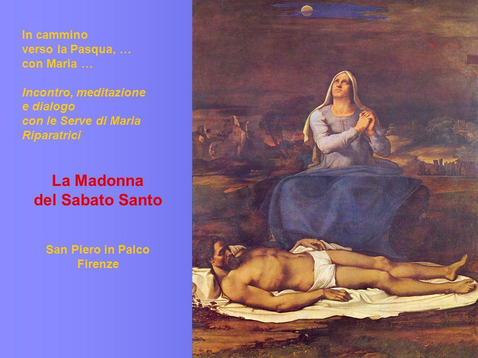 In cammino verso la Pasqua, … con Maria … Incontro, meditazione e dialogo con le Serve di Maria Riparatrici La Madonna del Sabato Santo San Piero in P