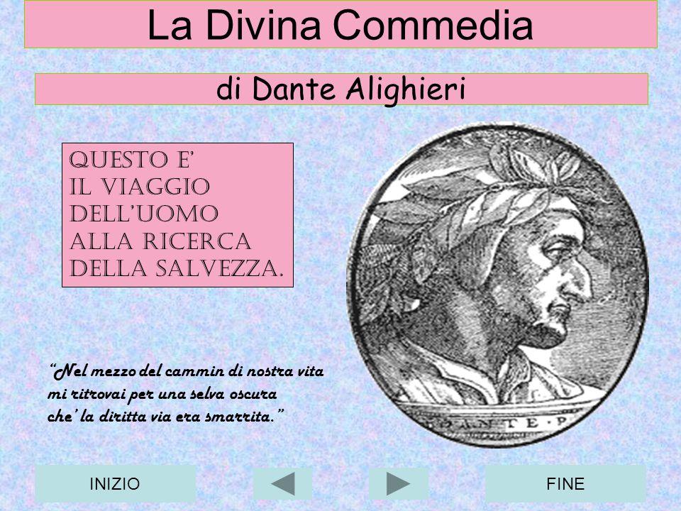 INIZIOFINE La Divina Commedia di Dante Alighieri QUESTO E IL VIAGGIO DELLUOMO ALLA RICERCA DELLA SALVEZZA. Nel mezzo del cammin di nostra vita mi ritr