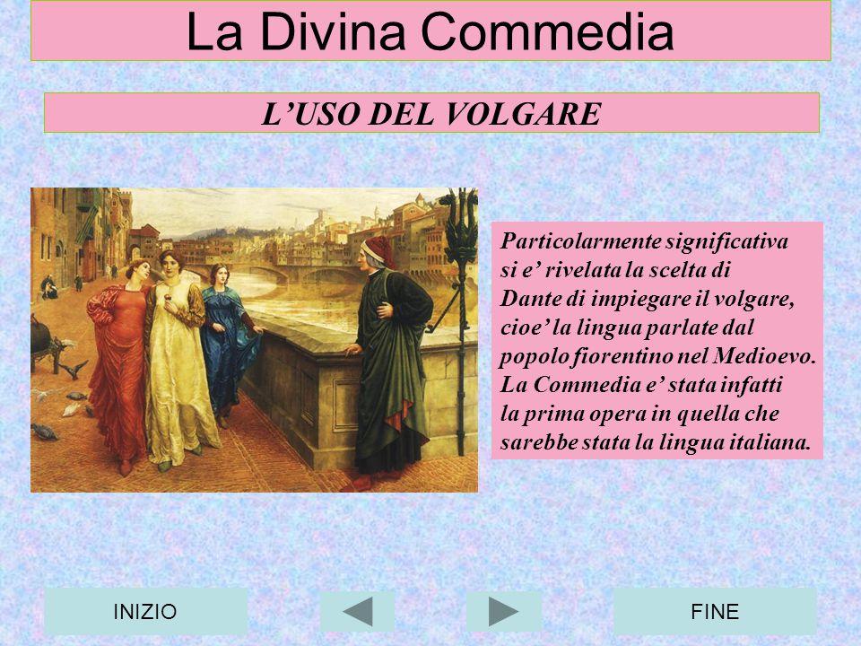 INIZIOFINE La Divina Commedia LUSO DEL VOLGARE Particolarmente significativa si e rivelata la scelta di Dante di impiegare il volgare, cioe la lingua