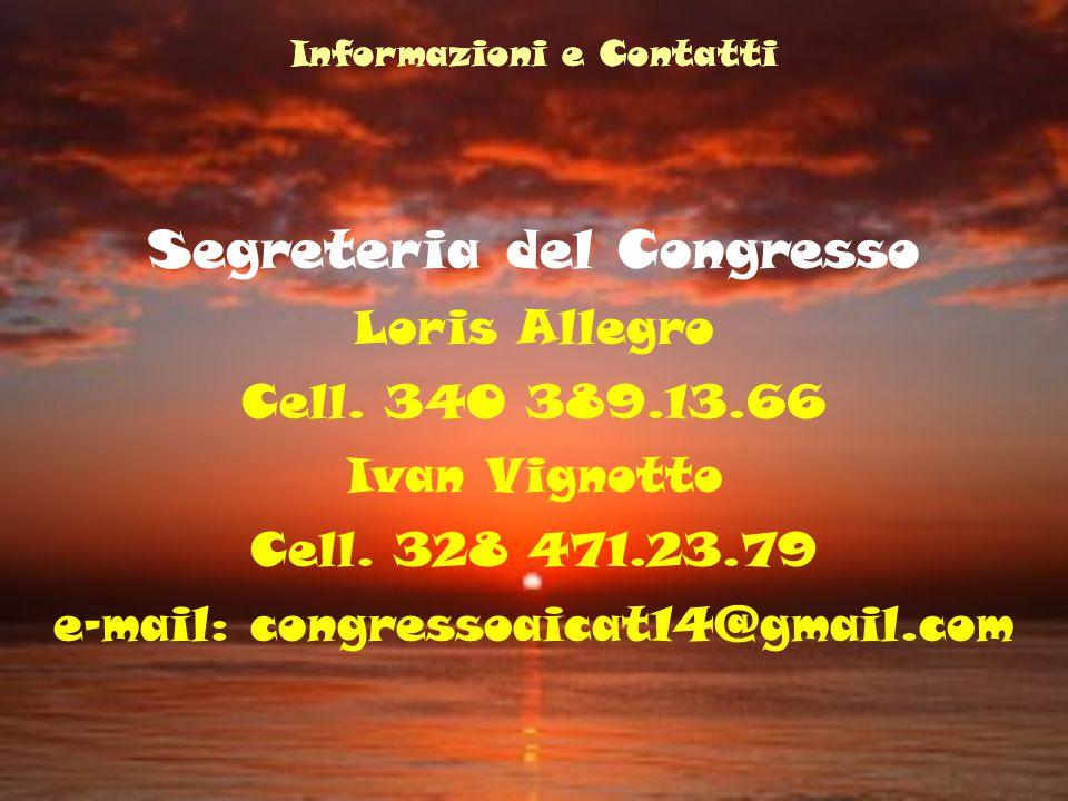 Informazioni e Contatti Segreteria del Congresso Loris Allegro Cell. 340 389.13.66 Ivan Vignotto Cell. 328 471.23.79 e-mail: congressoaicat14@gmail.co