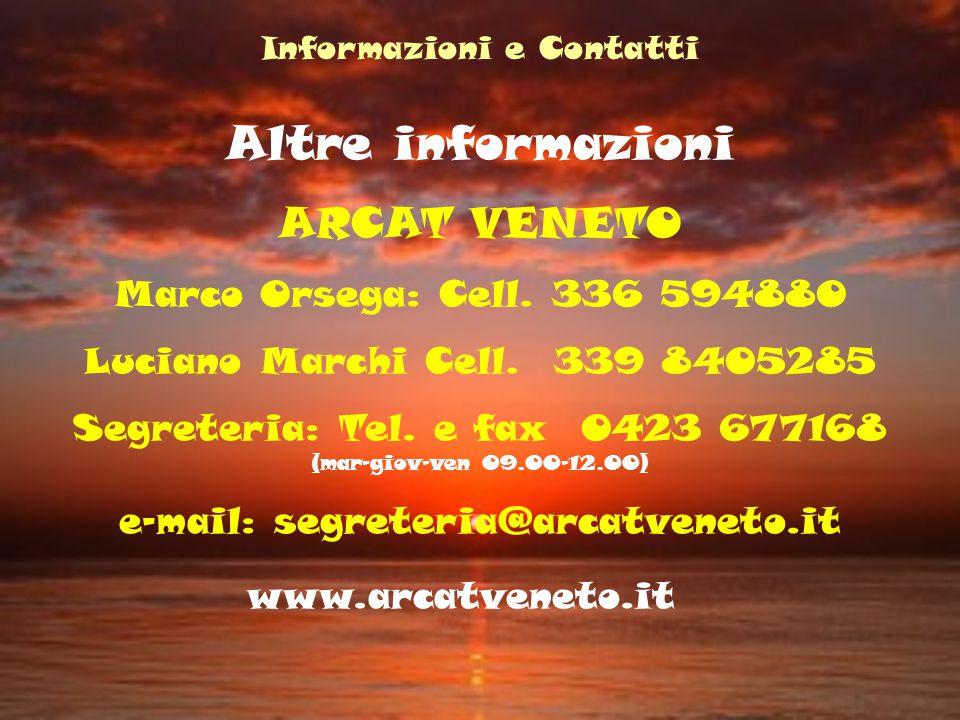 Altre informazioni ARCAT VENETO Marco Orsega: Cell. 336 594880 Luciano Marchi Cell. 339 8405285 Segreteria: Tel. e fax 0423 677168 (mar-giov-ven 09.00