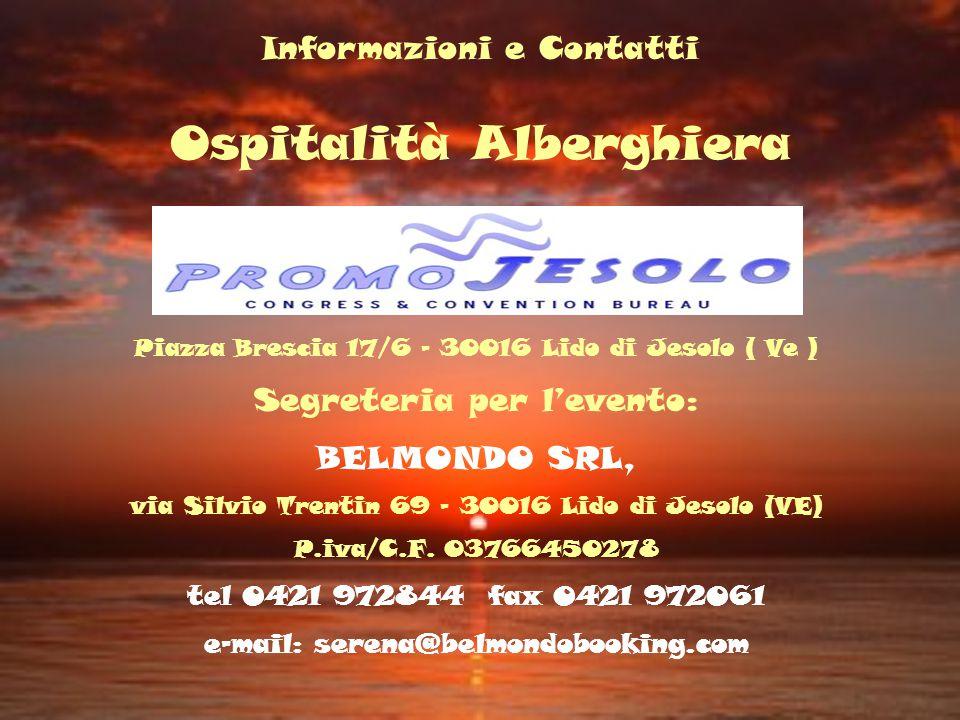Informazioni e Contatti Ospitalità Alberghiera Piazza Brescia 17/6 - 30016 Lido di Jesolo ( Ve ) Segreteria per levento: BELMONDO SRL, via Silvio Tren