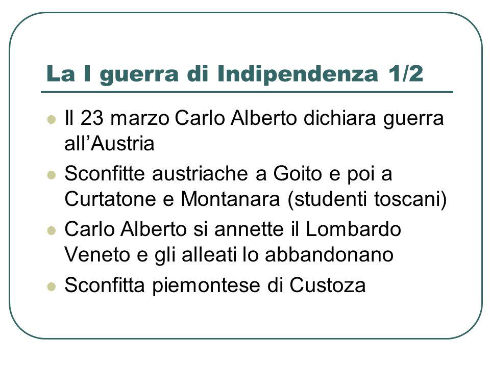 La I guerra di Indipendenza 1/2 Il 23 marzo Carlo Alberto dichiara guerra allAustria Sconfitte austriache a Goito e poi a Curtatone e Montanara (stude