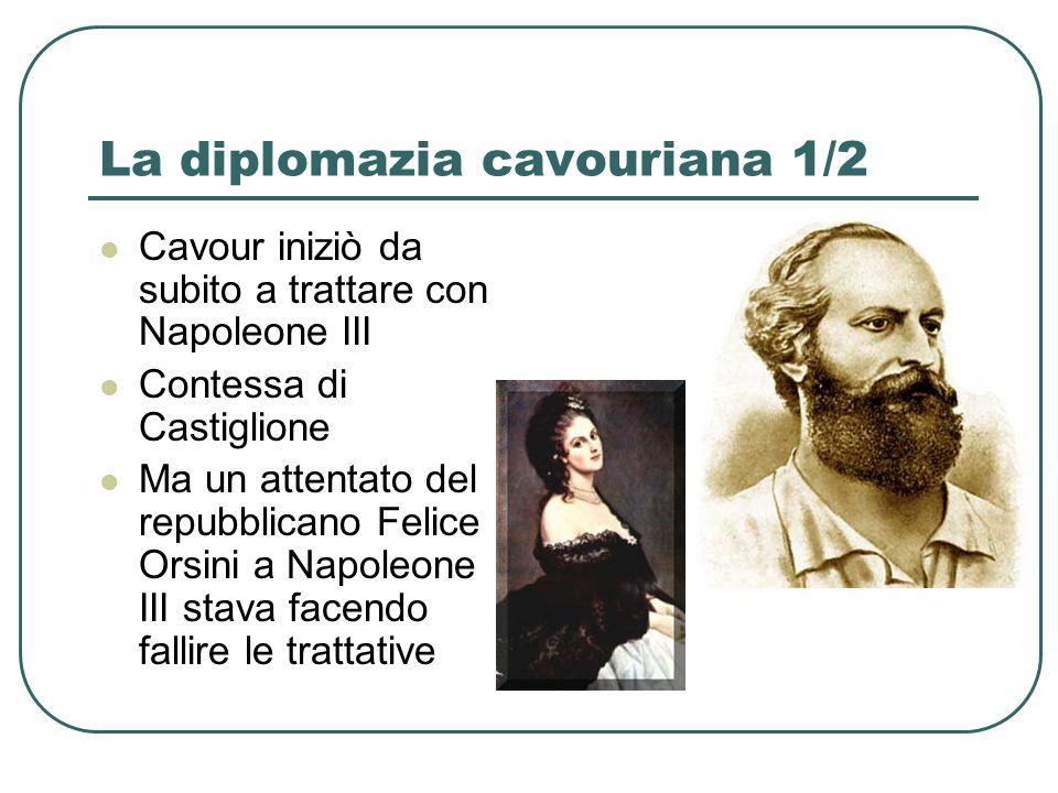 La diplomazia cavouriana 1/2 Cavour iniziò da subito a trattare con Napoleone III Contessa di Castiglione Ma un attentato del repubblicano Felice Orsi