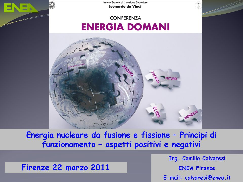 Ing. Domenico Prisinzano – CCEI di Palermo Firenze 22 marzo 2011 Ing. Camillo Calvaresi ENEA Firenze E-mail: calvaresi@enea.it Energia nucleare da fus