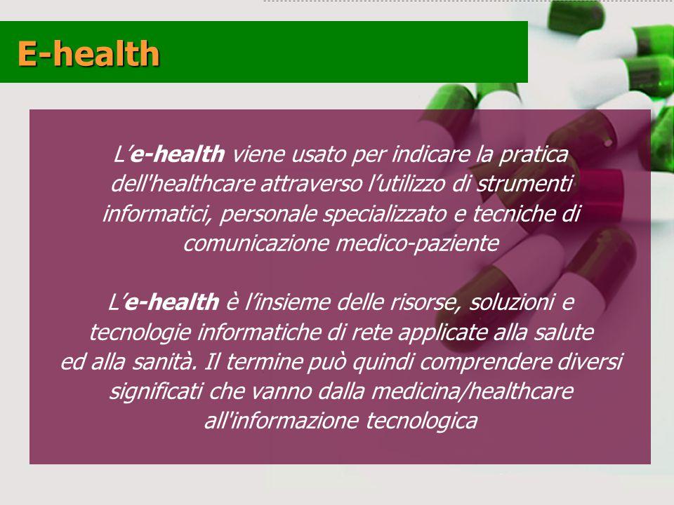 Le-health viene usato per indicare la pratica dell healthcare attraverso lutilizzo di strumenti informatici, personale specializzato e tecniche di comunicazione medico-paziente Le-health è linsieme delle risorse, soluzioni e tecnologie informatiche di rete applicate alla salute ed alla sanità.