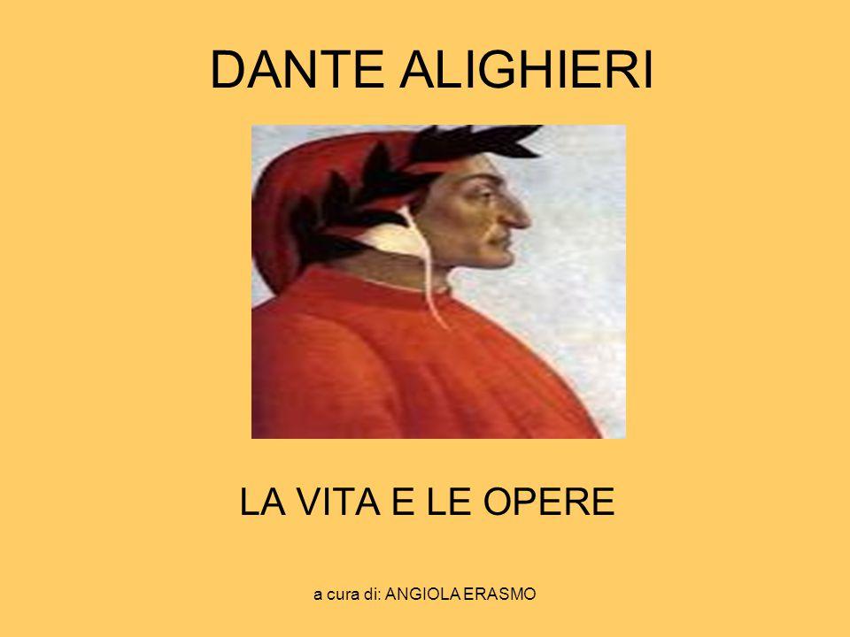 a cura di: ANGIOLA ERASMO LA VITA Dante Alighieri nacque a Firenze nel 1265 da una famiglia nobile; già da piccolo si appassionò agli studi letterari e cercò il DOLCE STIL NOVO in tutte le sue opere.