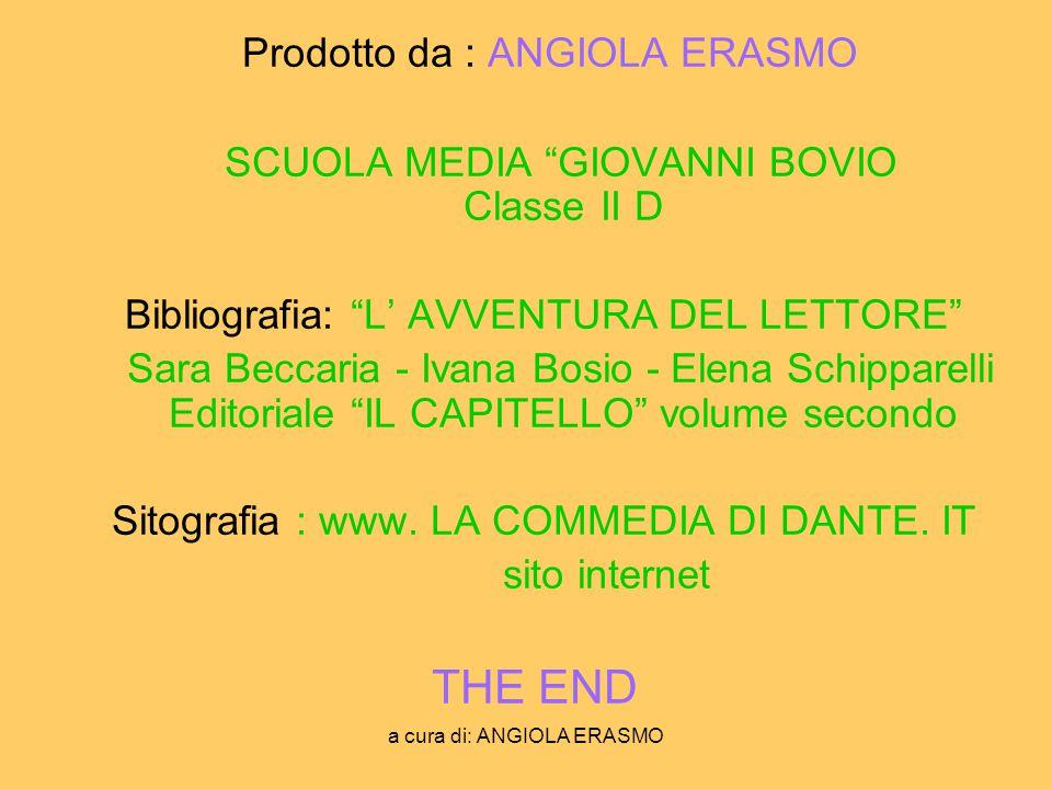 a cura di: ANGIOLA ERASMO Prodotto da : ANGIOLA ERASMO SCUOLA MEDIA GIOVANNI BOVIO Classe II D Bibliografia: L AVVENTURA DEL LETTORE Sara Beccaria - I