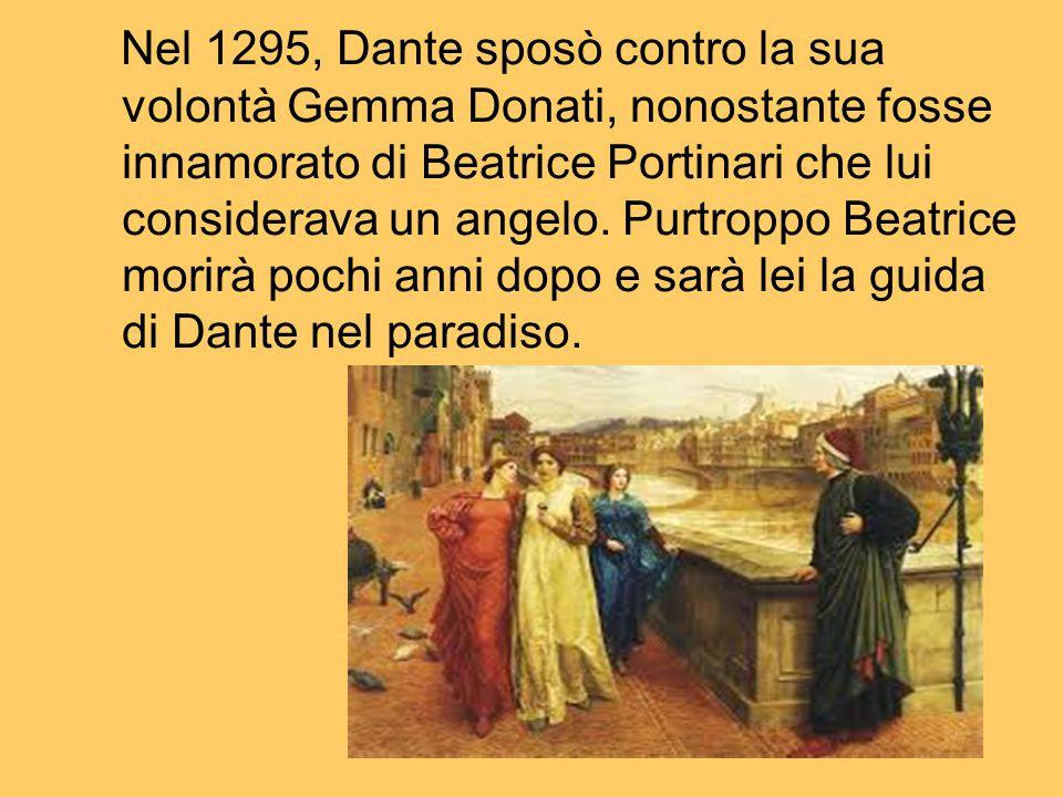 a cura di: ANGIOLA ERASMO Nel 1295, Dante sposò contro la sua volontà Gemma Donati, nonostante fosse innamorato di Beatrice Portinari che lui consider