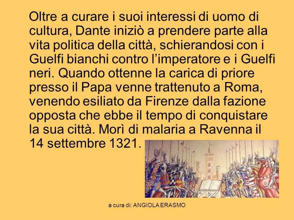 a cura di: ANGIOLA ERASMO Oltre a curare i suoi interessi di uomo di cultura, Dante iniziò a prendere parte alla vita politica della città, schierando