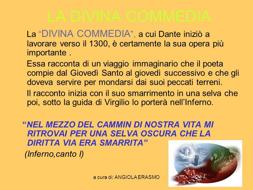 a cura di: ANGIOLA ERASMO LA DIVINA COMMEDIA La DIVINA COMMEDIA, a cui Dante iniziò a lavorare verso il 1300, è certamente la sua opera più importante