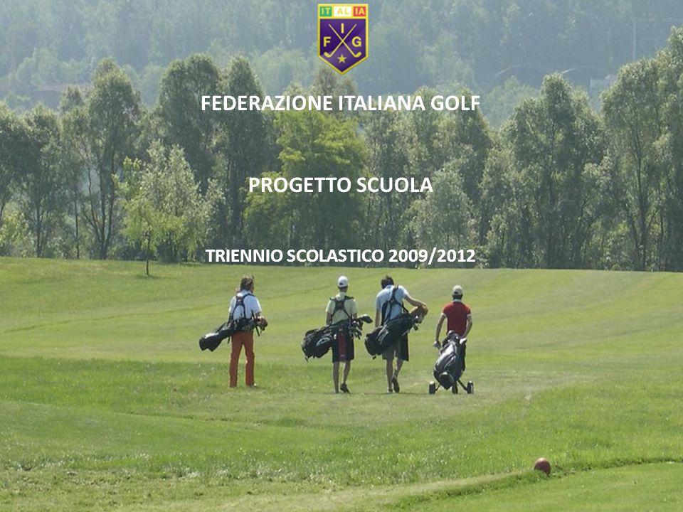FEDERAZIONE ITALIANA GOLF PROGETTO SCUOLA TRIENNIO SCOLASTICO 2009/2012