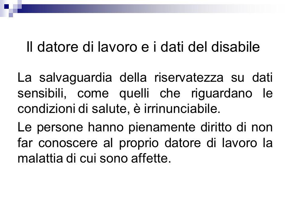 Il datore di lavoro e i dati del disabile La salvaguardia della riservatezza su dati sensibili, come quelli che riguardano le condizioni di salute, è irrinunciabile.
