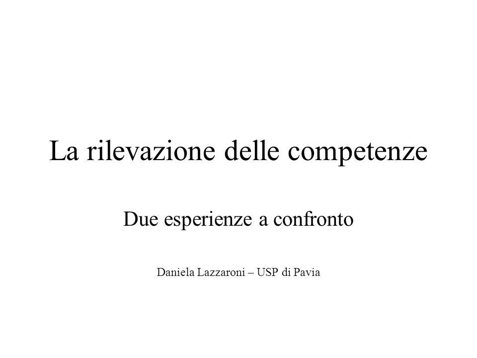 La rilevazione delle competenze Due esperienze a confronto Daniela Lazzaroni – USP di Pavia