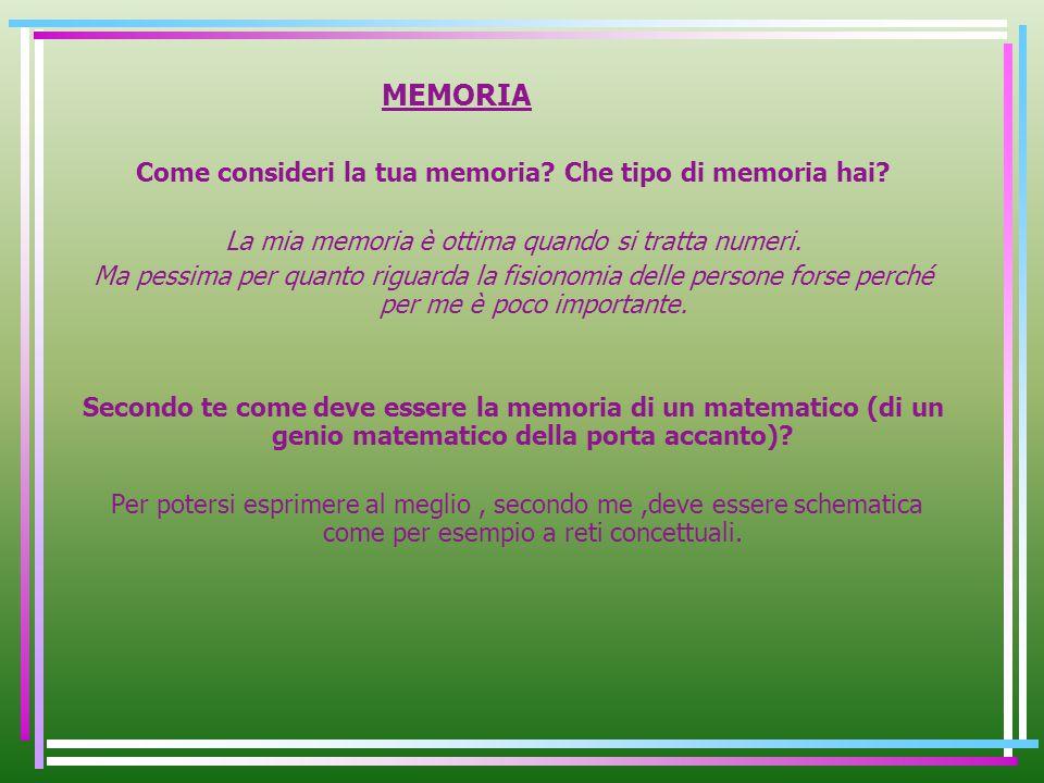 MEMORIA Come consideri la tua memoria? Che tipo di memoria hai? La mia memoria è ottima quando si tratta numeri. Ma pessima per quanto riguarda la fis