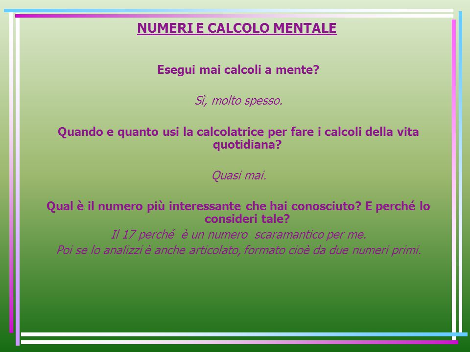 NUMERI E CALCOLO MENTALE Esegui mai calcoli a mente? Sì, molto spesso. Quando e quanto usi la calcolatrice per fare i calcoli della vita quotidiana? Q