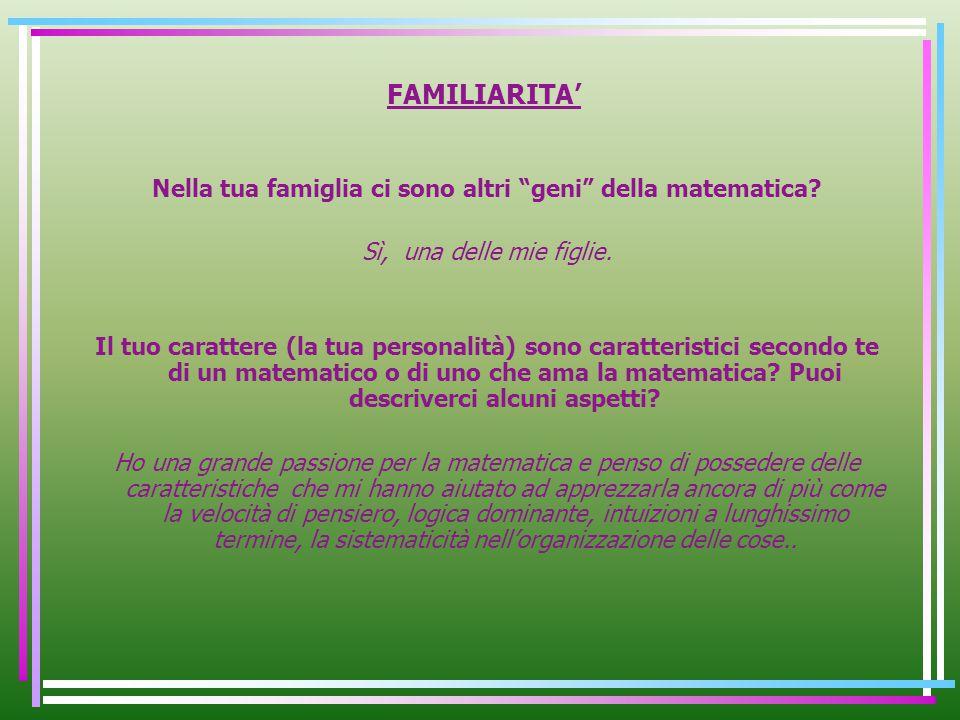 FAMILIARITA Nella tua famiglia ci sono altri geni della matematica.