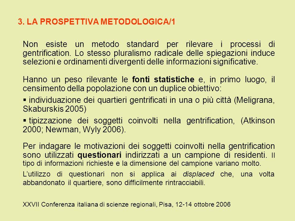 3. LA PROSPETTIVA METODOLOGICA/1 XXVII Conferenza italiana di scienze regionali, Pisa, 12-14 ottobre 2006 Non esiste un metodo standard per rilevare i