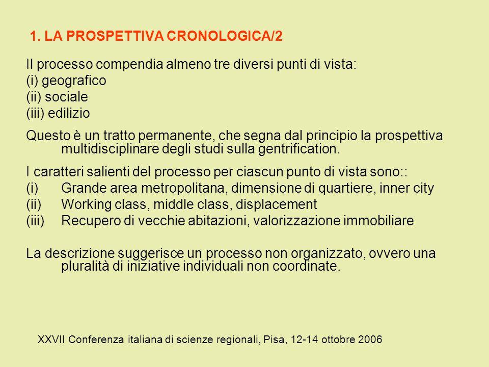 1. LA PROSPETTIVA CRONOLOGICA/2 Il processo compendia almeno tre diversi punti di vista: (i) geografico (ii) sociale (iii) edilizio Questo è un tratto