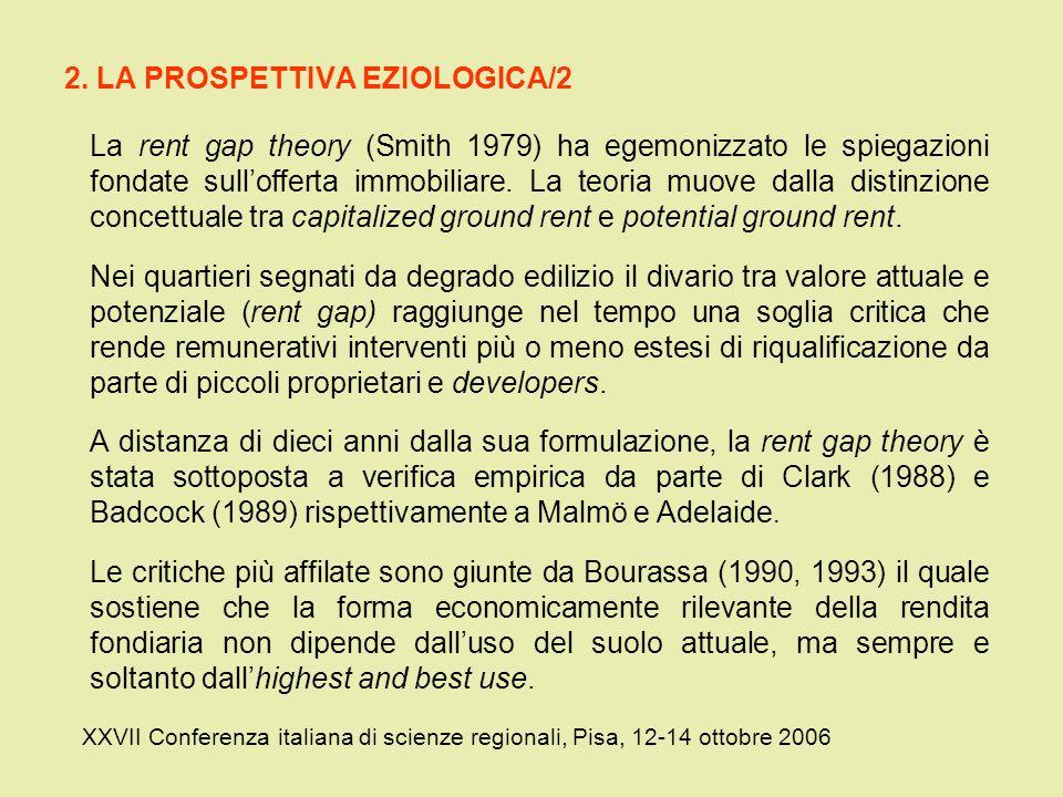 2. LA PROSPETTIVA EZIOLOGICA/2 La rent gap theory (Smith 1979) ha egemonizzato le spiegazioni fondate sullofferta immobiliare. La teoria muove dalla d